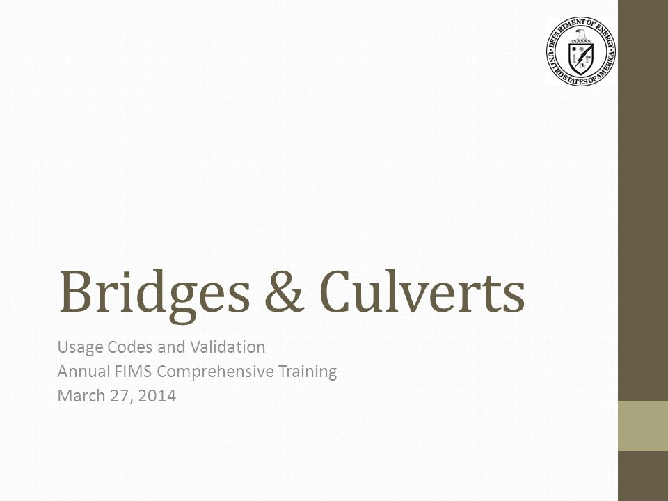 Bridges & Culverts Usage Codes and Validation Annual FIMS Comprehensive Training March 27, 2014