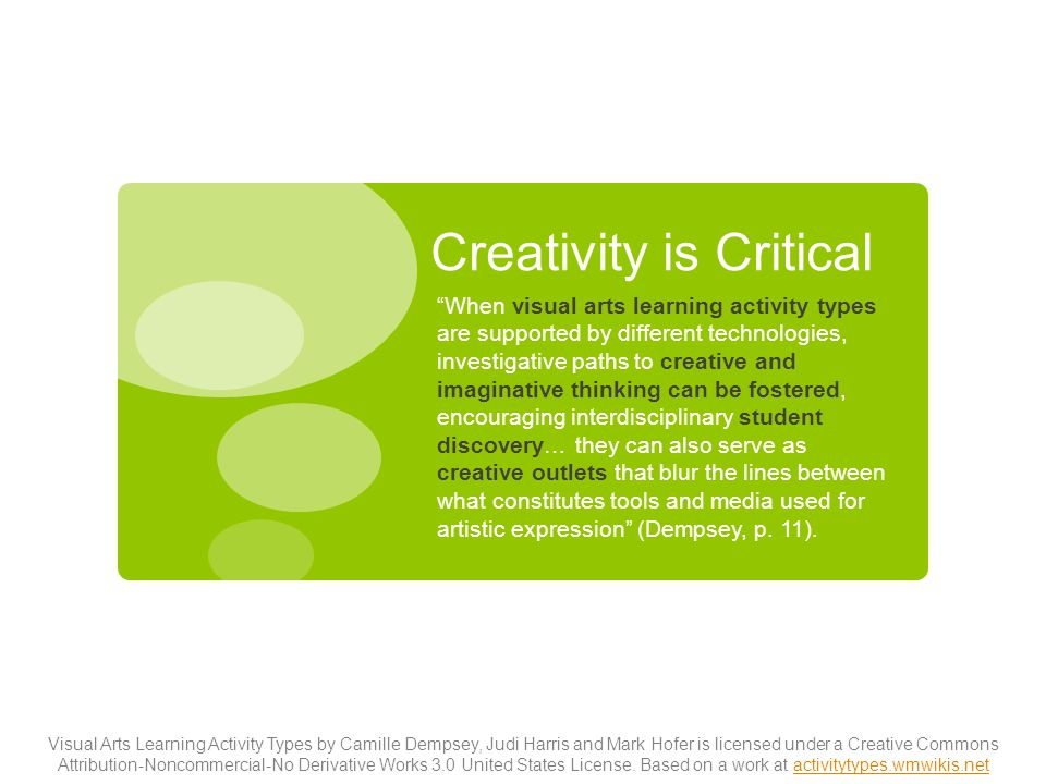 """Creativity is Critical """"When visual arts learning activity types are supported by different technologies, investigative paths to creative and imaginat"""