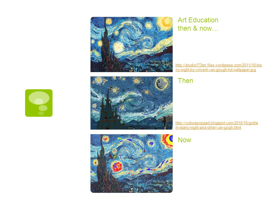 Art Education then & now… Then Now http://culturepopped.blogspot.com/2010/10/gotha m-starry-night-and-other-van-gogh.html http://studio173art.files.wo