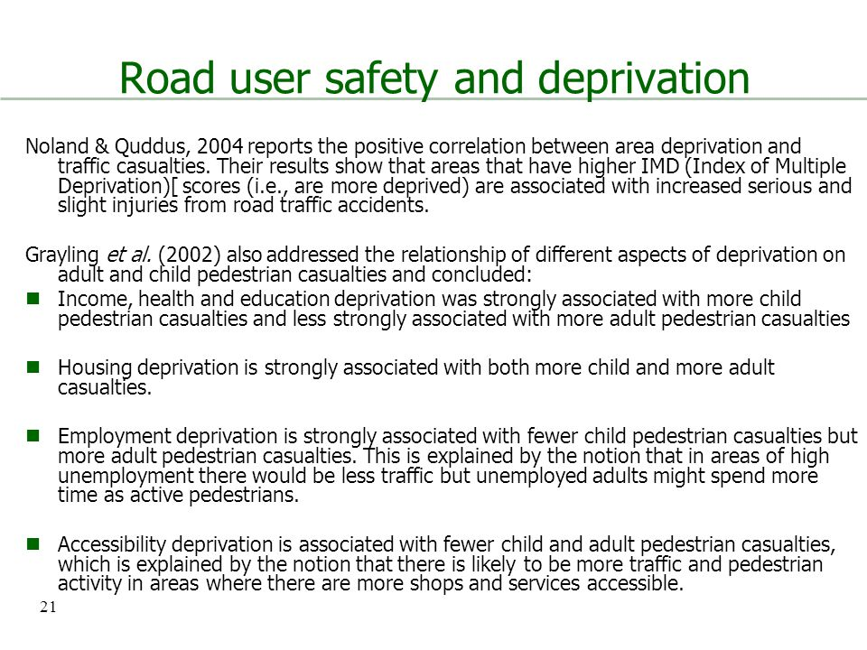 21 Road user safety and deprivation Noland & Quddus, 2004 reports the positive correlation between area deprivation and traffic casualties.