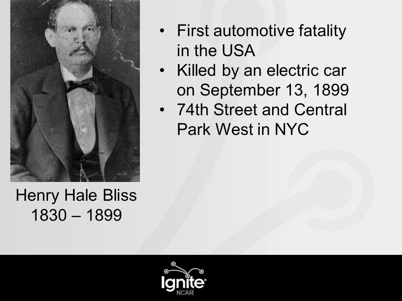 First automotive fatality in the USA Killed by an electric car on September 13, 1899 74th Street and Central Park West in NYC Henry Hale Bliss 1830 –