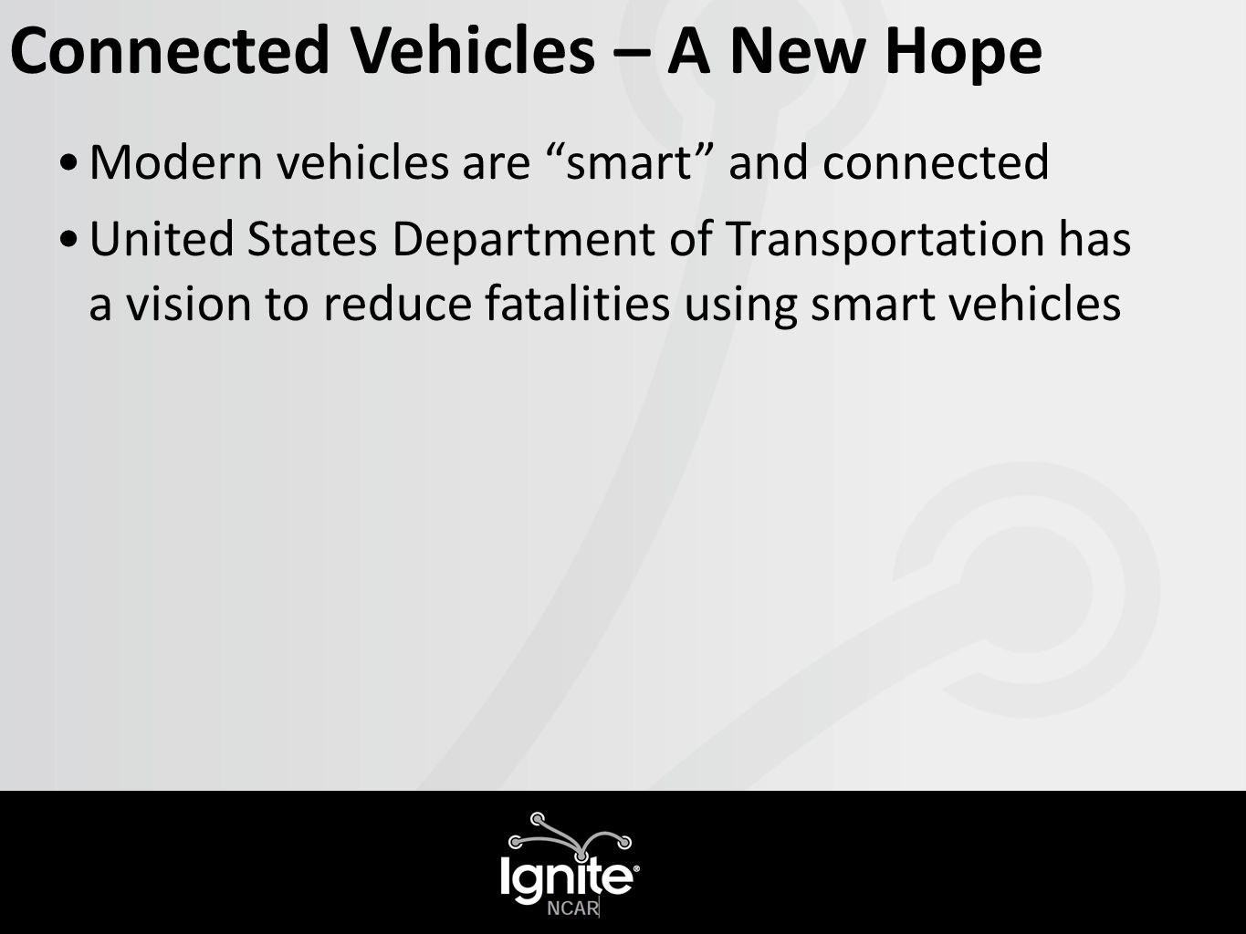 Connected Vehicles – A New Hope Modern vehicles are smart and connected United States Department of Transportation has a vision to reduce fatalities using smart vehicles
