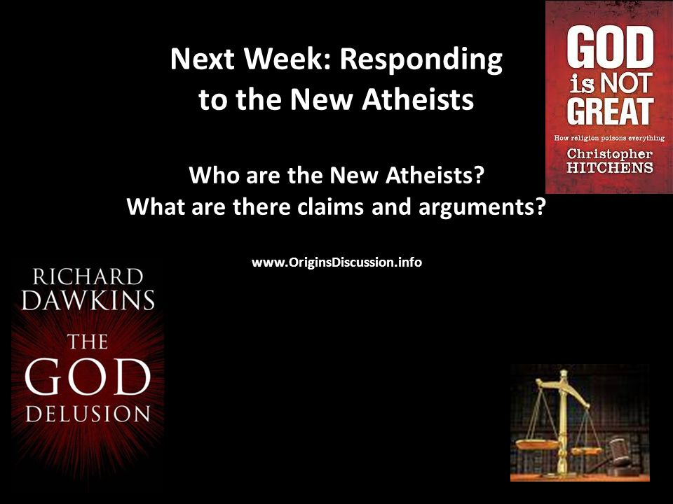 Next Week: Responding to the New Atheists Who are the New Atheists.