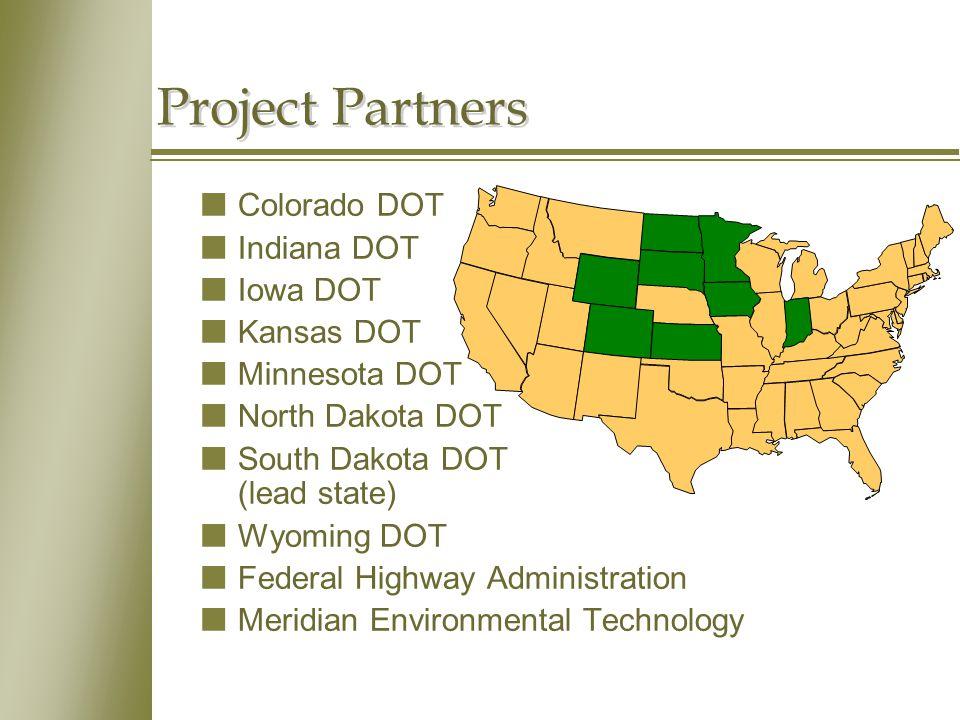 Project Partners nColorado DOT nIndiana DOT nIowa DOT nKansas DOT nMinnesota DOT nNorth Dakota DOT nSouth Dakota DOT (lead state) nWyoming DOT nFedera