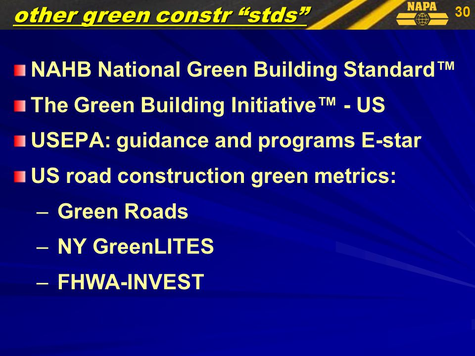 30 NAHB National Green Building Standard™ The Green Building Initiative™ - US USEPA: guidance and programs E-star US road construction green metrics: – – Green Roads – – NY GreenLITES – – FHWA-INVEST other green constr stds