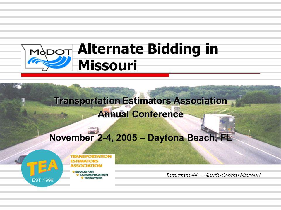 Alternate Bidding in Missouri Transportation Estimators Association Annual Conference November 2-4, 2005 – Daytona Beach, FL Interstate 44 … South-Cen