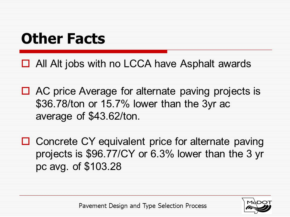 Pavement Design and Type Selection Process Other Facts  All Alt jobs with no LCCA have Asphalt awards  AC price Average for alternate paving project