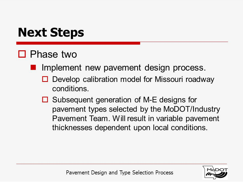 Pavement Design and Type Selection Process Next Steps  Phase two Implement new pavement design process.