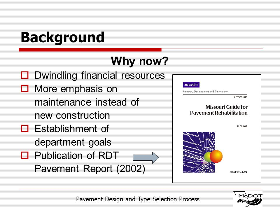 Pavement Design and Type Selection Process Background Why now.