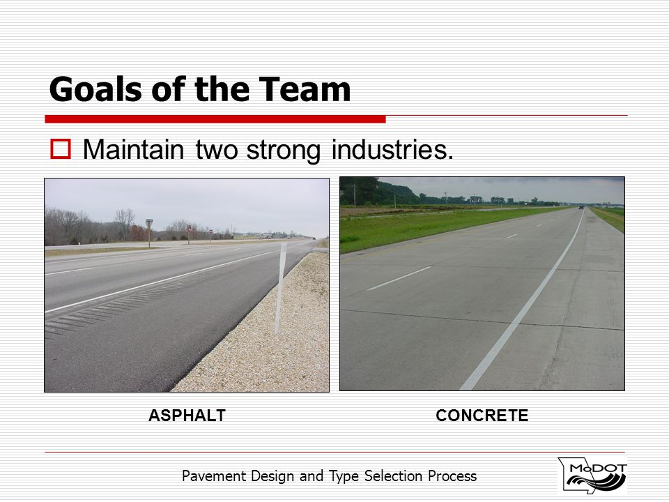 Pavement Design and Type Selection Process  Maintain two strong industries.