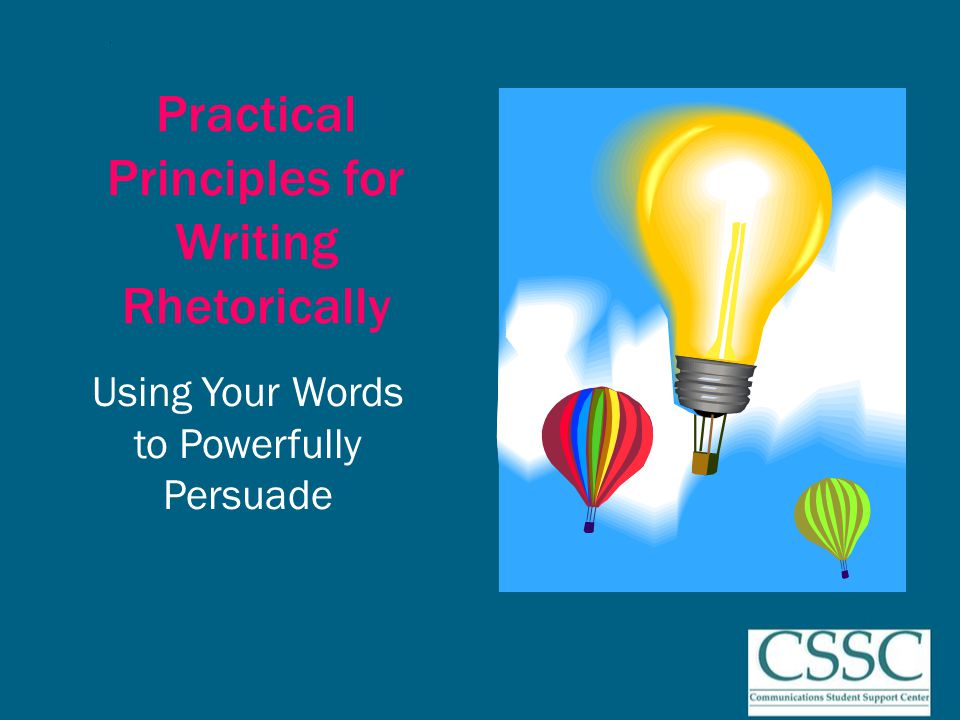 Practical Principles for Writing Rhetorically Using Your Words to Powerfully Persuade