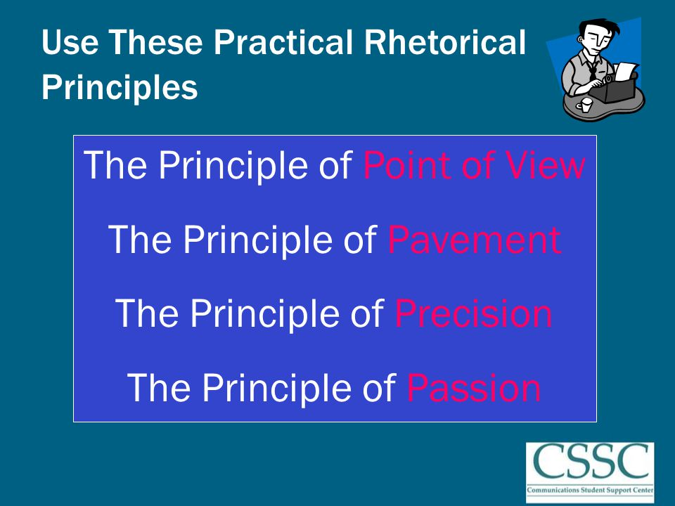 Use These Practical Rhetorical Principles The Principle of Point of View The Principle of Pavement The Principle of Precision The Principle of Passion
