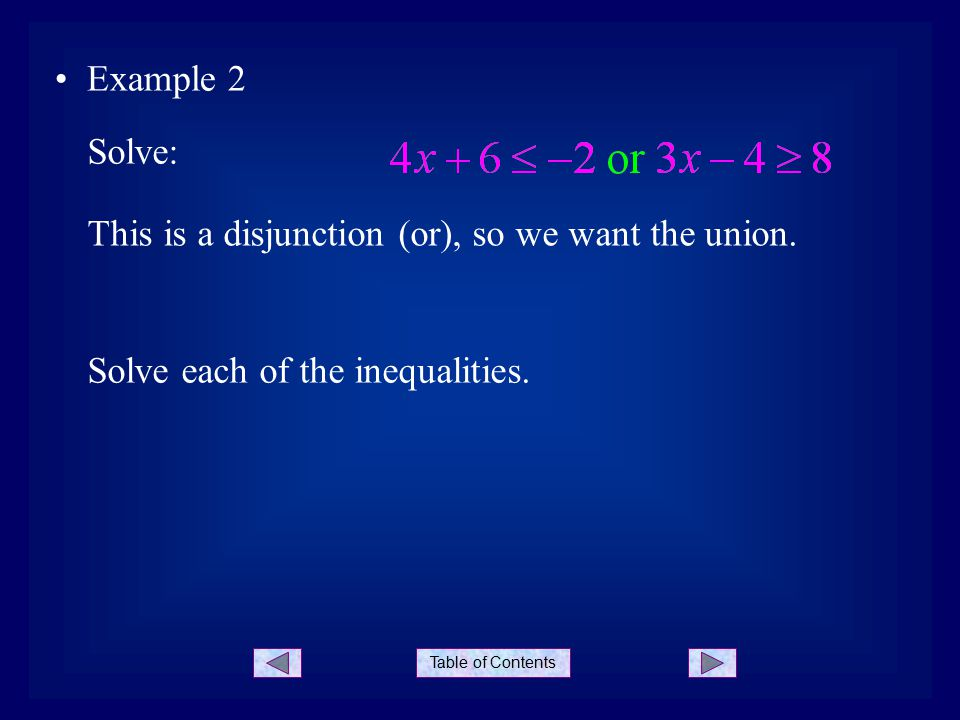 Table of Contents Example 2 Solve: This is a disjunction (or), so we want the union.