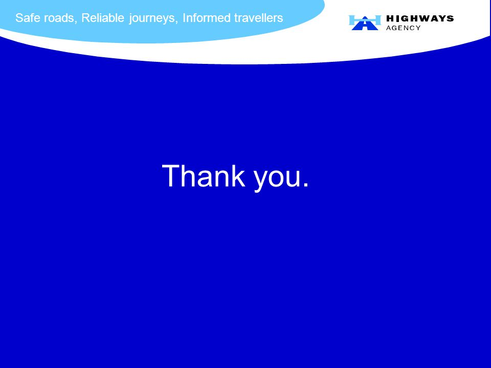 Safe roads, Reliable journeys, Informed travellers Thank you.