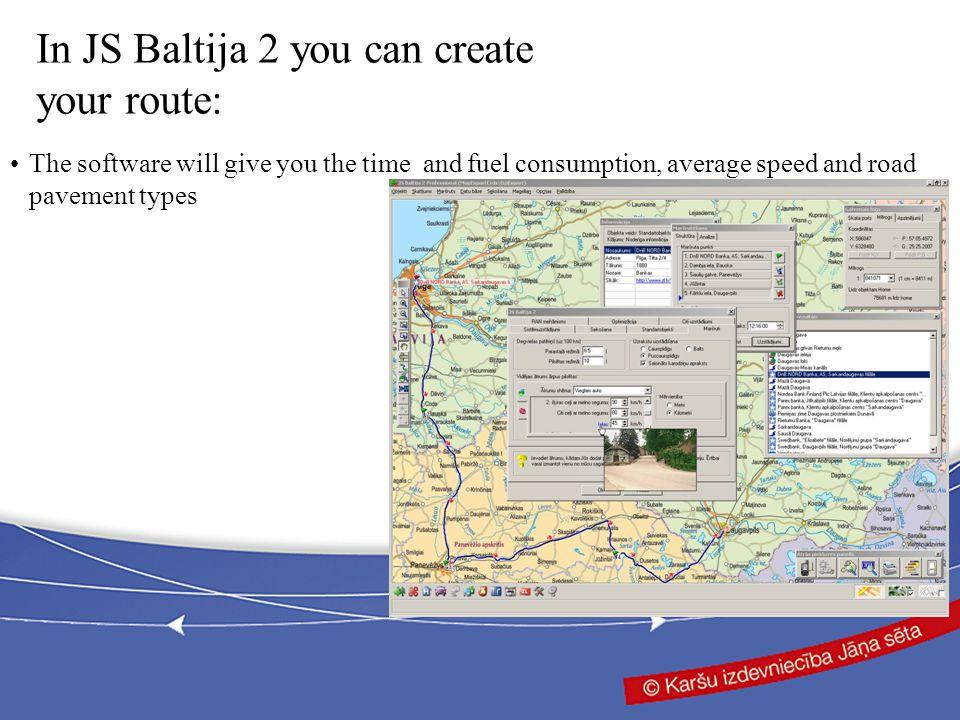 In JS Baltija 2 you can create your route: The software will give you the time and fuel consumption, average speed and road pavement types