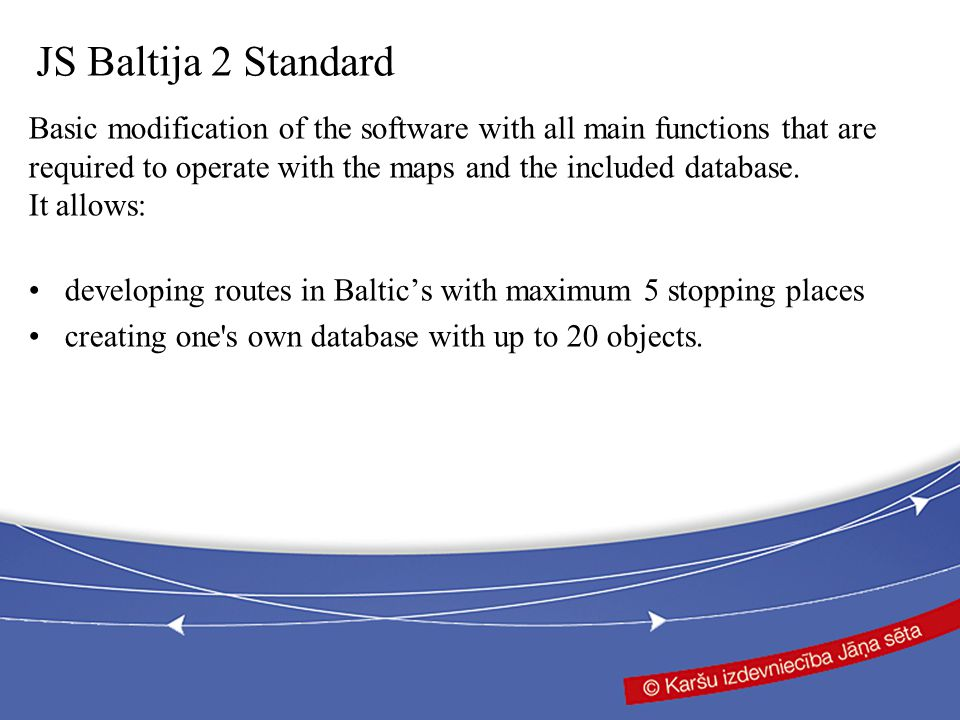 JS Baltija 2 Standard Basic modification of the software with all main functions that are required to operate with the maps and the included database.