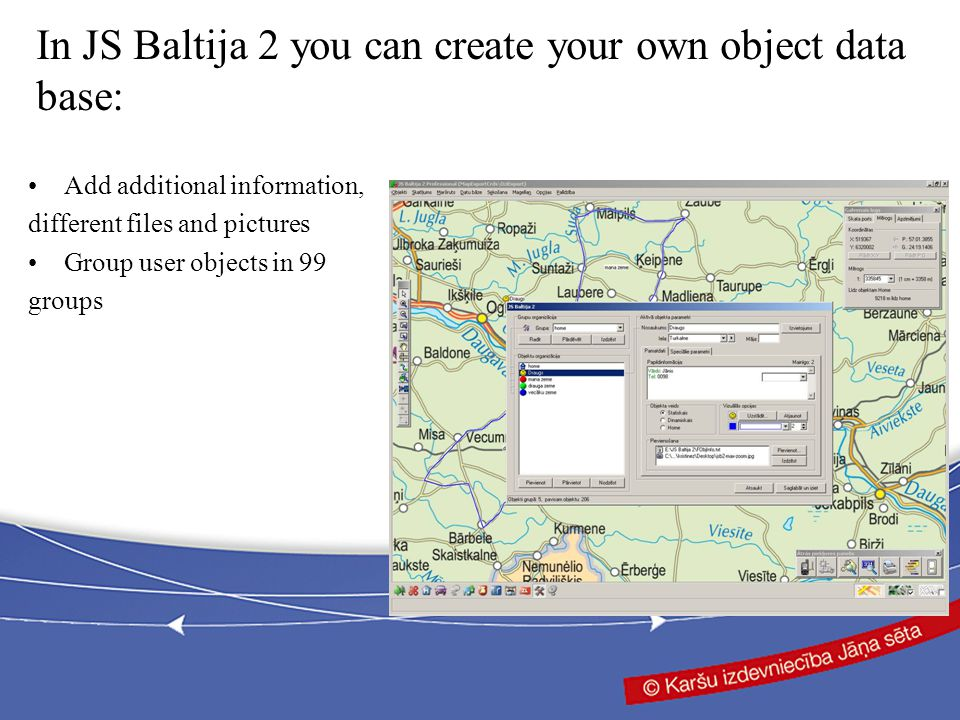 Add additional information, different files and pictures Group user objects in 99 groups In JS Baltija 2 you can create your own object data base:
