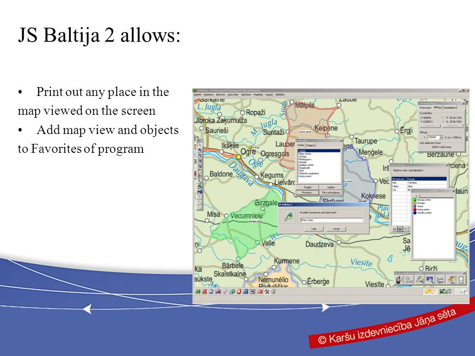 Print out any place in the map viewed on the screen Add map view and objects to Favorites of program