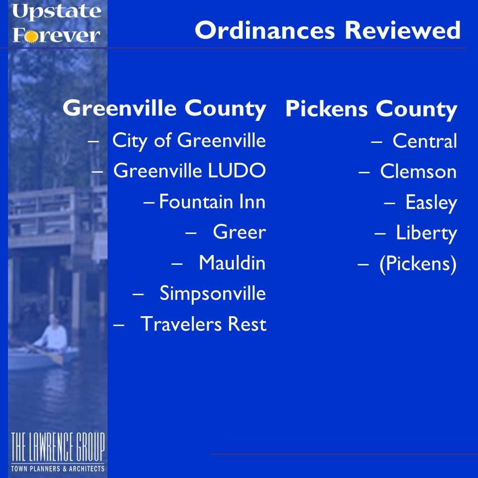Ordinances Reviewed Greenville County –City of Greenville – Greenville LUDO –Fountain Inn – Greer – Mauldin – Simpsonville – Travelers Rest Pickens Co