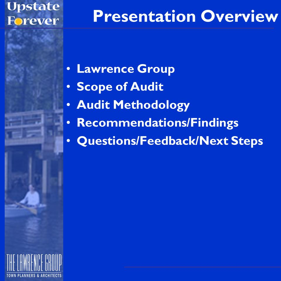 Presentation Overview Lawrence Group Scope of Audit Audit Methodology Recommendations/Findings Questions/Feedback/Next Steps