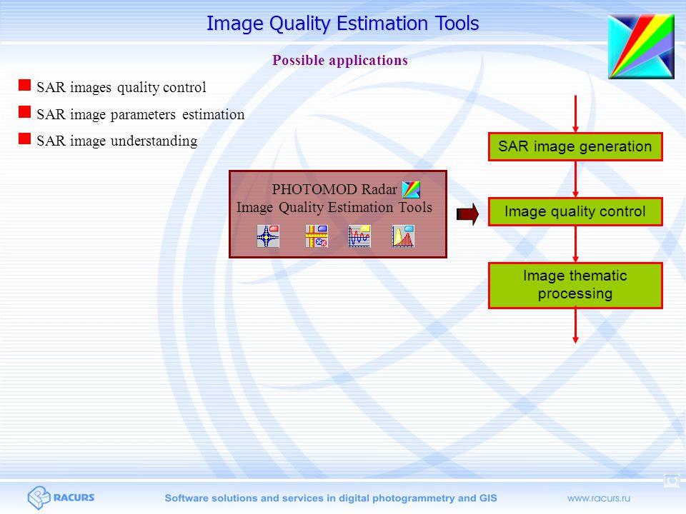 Image Quality Estimation Tools Possible applications SAR images quality control SAR image parameters estimation SAR image understanding PHOTOMOD Radar