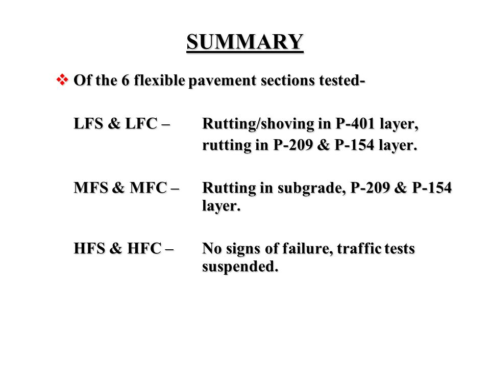 SUMMARY  Of the 6 flexible pavement sections tested- LFS & LFC –Rutting/shoving in P-401 layer, rutting in P-209 & P-154 layer. rutting in P-209 & P-