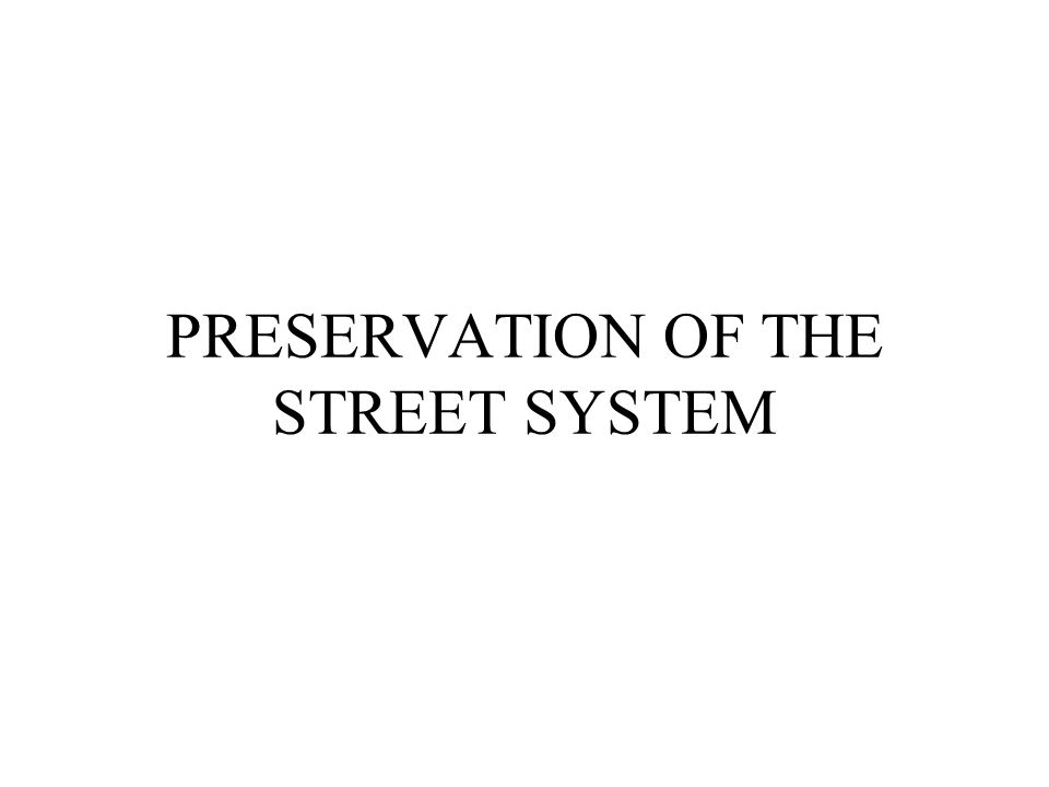 PRESERVATION OF THE STREET SYSTEM