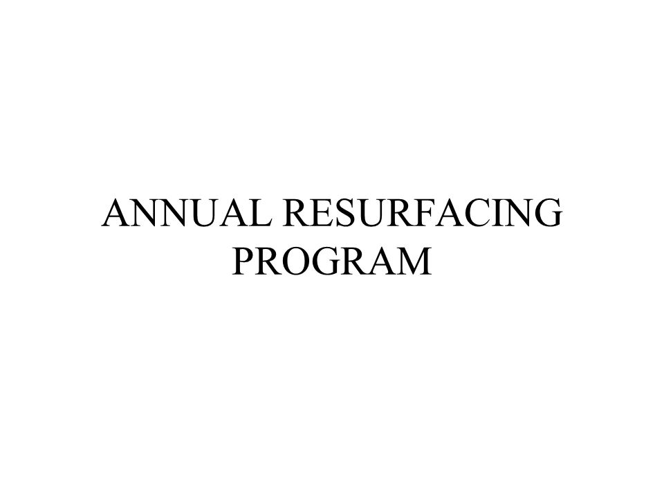 ANNUAL RESURFACING PROGRAM