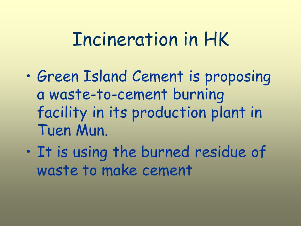 Incineration in HK Green Island Cement is proposing a waste-to-cement burning facility in its production plant in Tuen Mun.