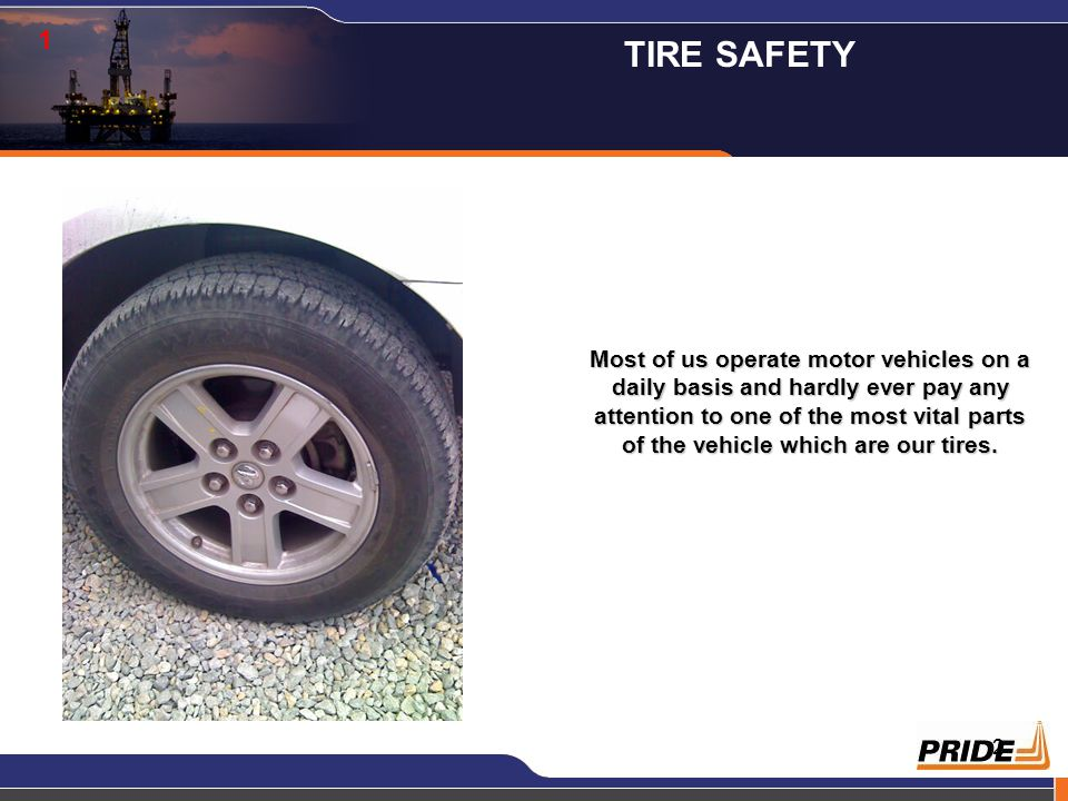 2 1 Most of us operate motor vehicles on a daily basis and hardly ever pay any attention to one of the most vital parts of the vehicle which are our tires.