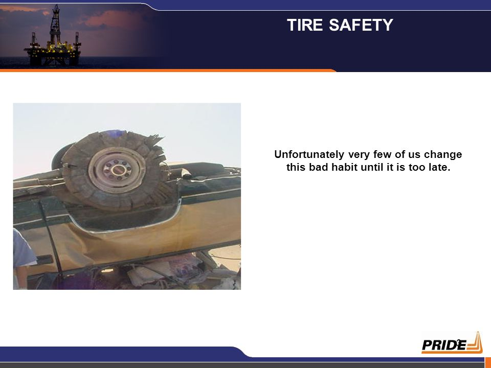 3 Unfortunately very few of us change this bad habit until it is too late. TIRE SAFETY