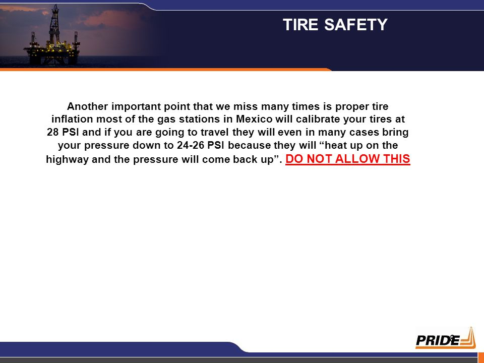 8 Another important point that we miss many times is proper tire inflation most of the gas stations in Mexico will calibrate your tires at 28 PSI and if you are going to travel they will even in many cases bring your pressure down to 24-26 PSI because they will heat up on the highway and the pressure will come back up .