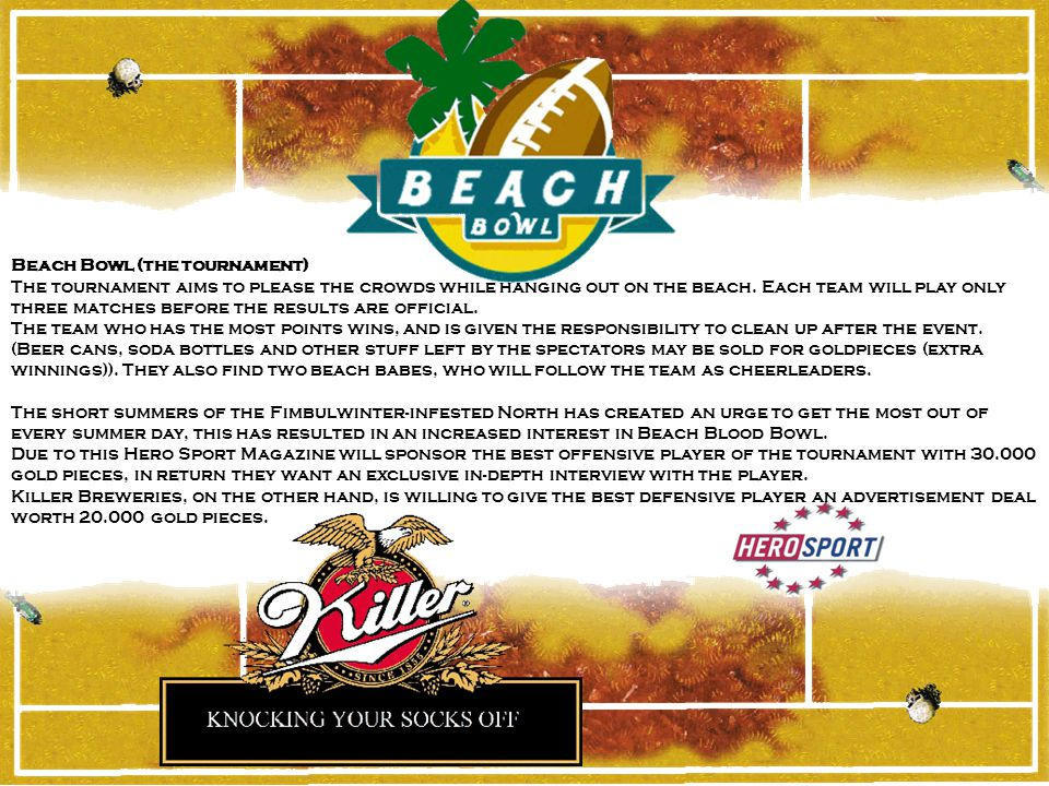 Beach Bowl (the tournament) The tournament aims to please the crowds while hanging out on the beach.