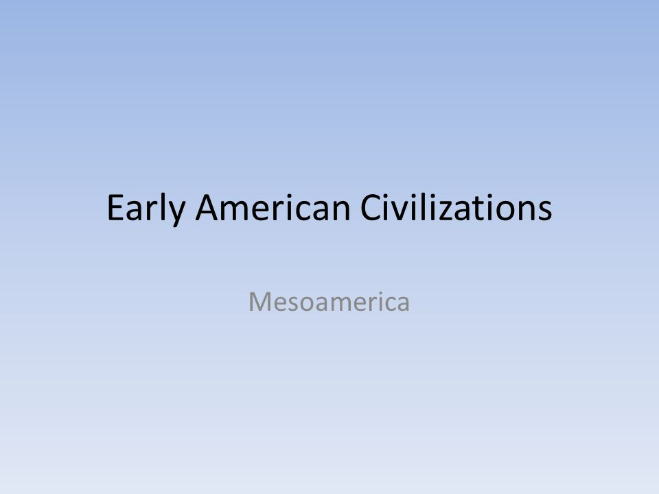 Early American Civilizations Mesoamerica