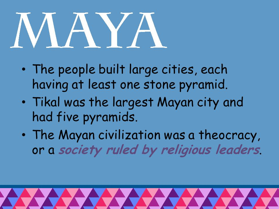 The Maya believed that the gods controlled all that happened on Earth.