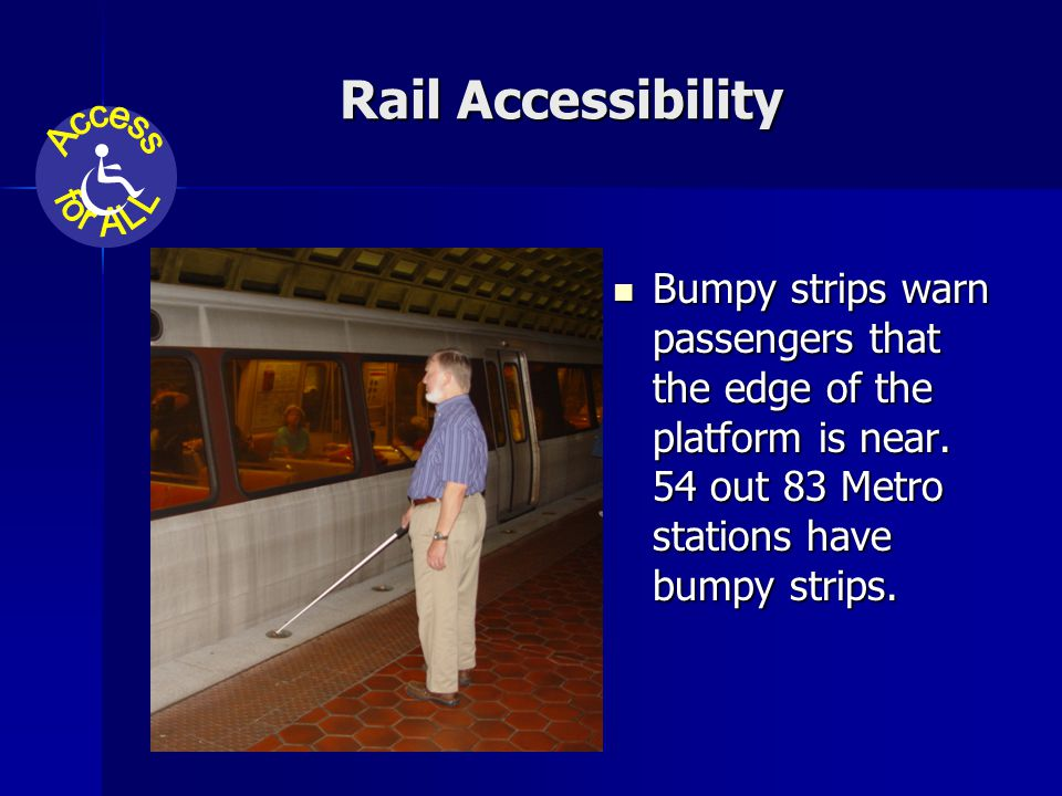 Rail Accessibility Bumpy strips warn passengers that the edge of the platform is near.