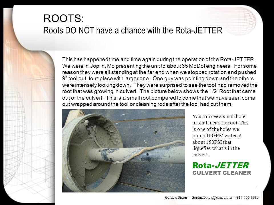 ROOTS: Roots DO NOT have a chance with the Rota-JETTER This has happened time and time again during the operation of the Rota-JETTER. We were in Jopli
