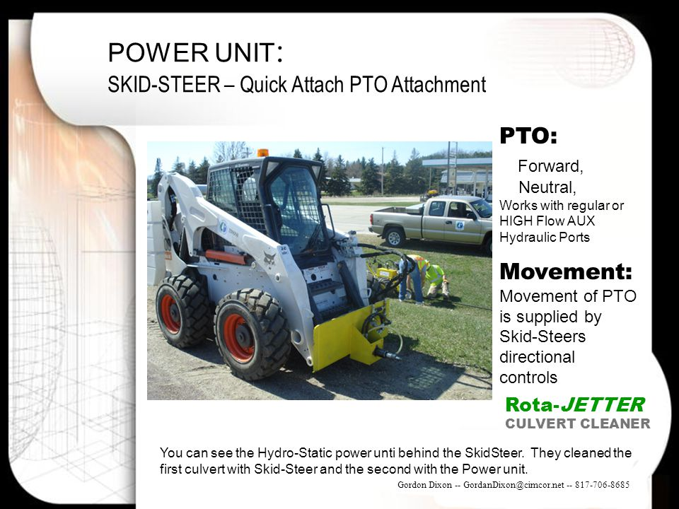 POWER UNIT : SKID-STEER – Quick Attach PTO Attachment PTO: Forward, Neutral, Works with regular or HIGH Flow AUX Hydraulic Ports Movement: Movement of
