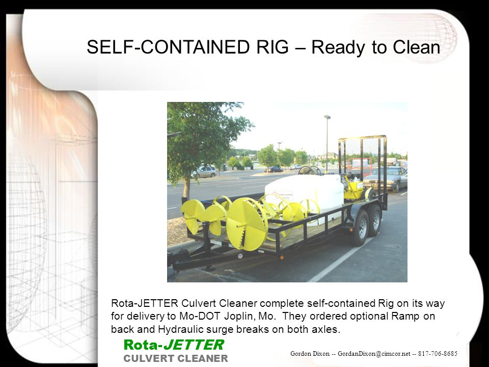 SELF-CONTAINED RIG – Ready to Clean Rota-JETTER CULVERT CLEANER Rota-JETTER Culvert Cleaner complete self-contained Rig on its way for delivery to Mo-