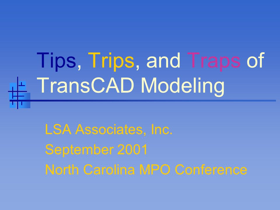 Tips, Trips, and Traps of TransCAD Modeling LSA Associates, Inc. September 2001 North Carolina MPO Conference