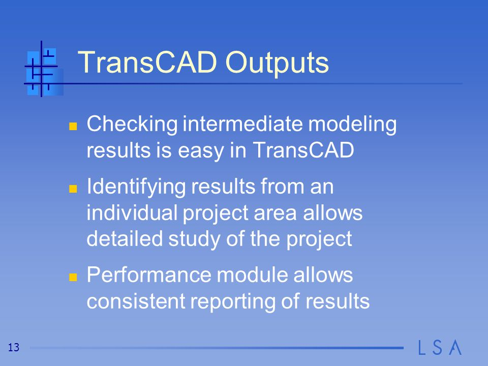 13 TransCAD Outputs Checking intermediate modeling results is easy in TransCAD Identifying results from an individual project area allows detailed stu