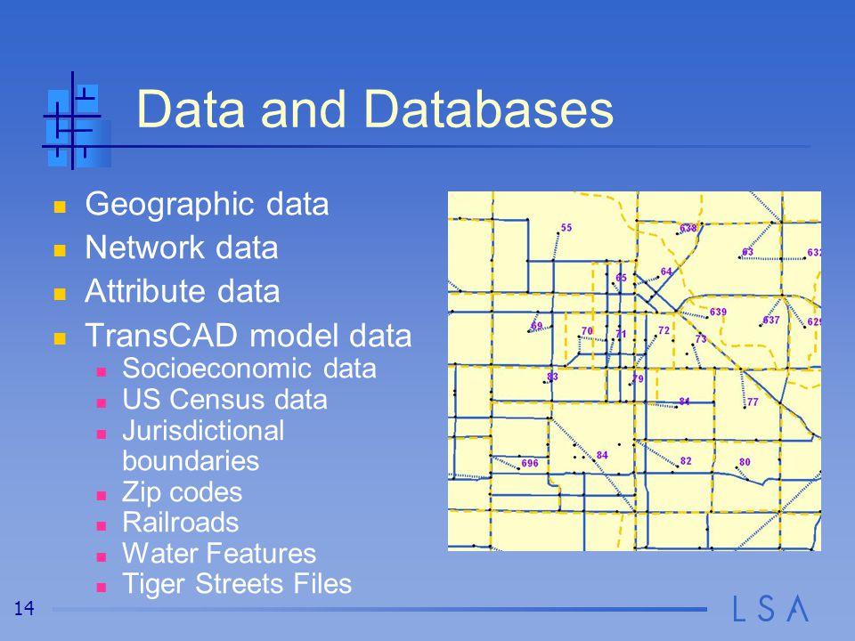 14 Data and Databases Geographic data Network data Attribute data TransCAD model data Socioeconomic data US Census data Jurisdictional boundaries Zip codes Railroads Water Features Tiger Streets Files