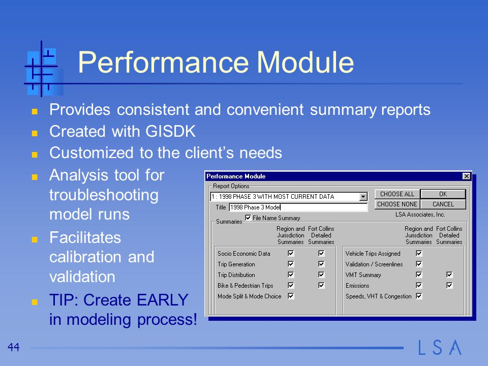 44 Provides consistent and convenient summary reports Created with GISDK Customized to the client's needs Performance Module Analysis tool for trouble