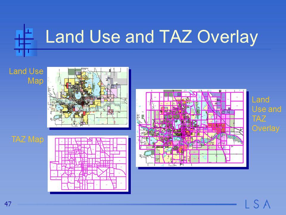 47 Land Use and TAZ Overlay Land Use Map TAZ Map Land Use and TAZ Overlay