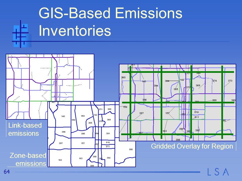 64 GIS-Based Emissions Inventories Link-based emissions Zone-based emissions Gridded Overlay for Region