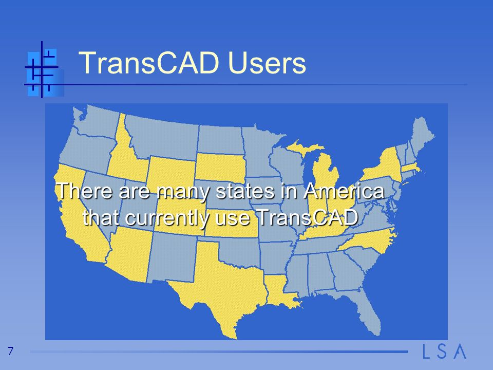 7 TransCAD Users There are many states in America that currently use TransCAD