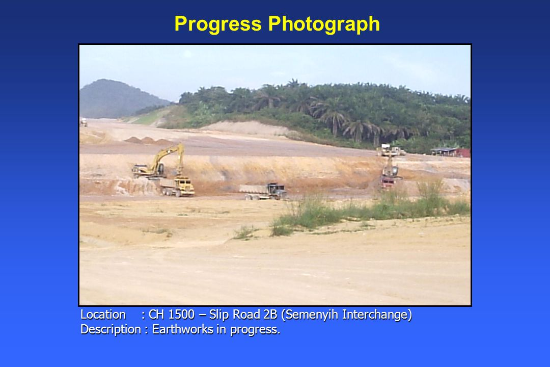 Location : CH 1500 – Slip Road 2B (Semenyih Interchange) Description : Earthworks in progress.