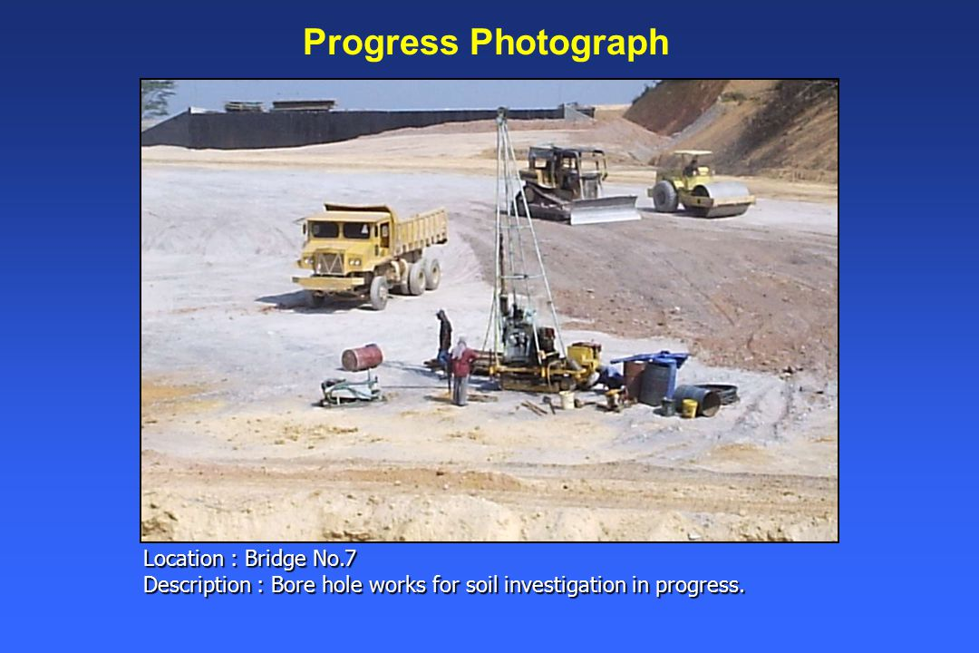 Location : Bridge No.7 Description : Bore hole works for soil investigation in progress.