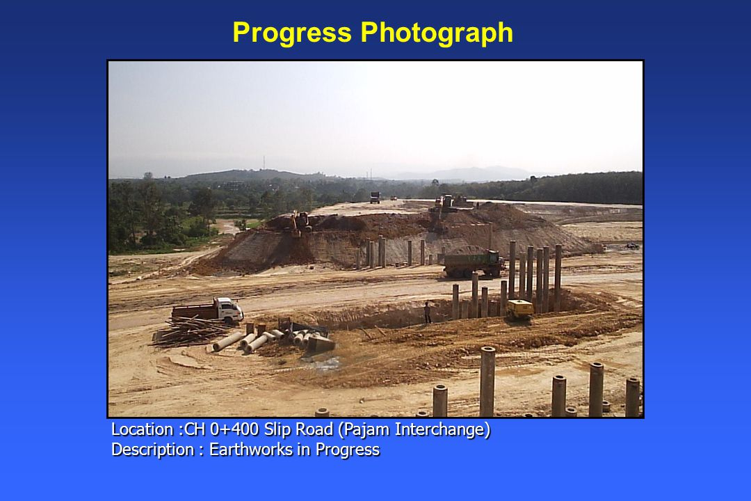 Location :CH 0+400 Slip Road (Pajam Interchange) Description : Earthworks in Progress