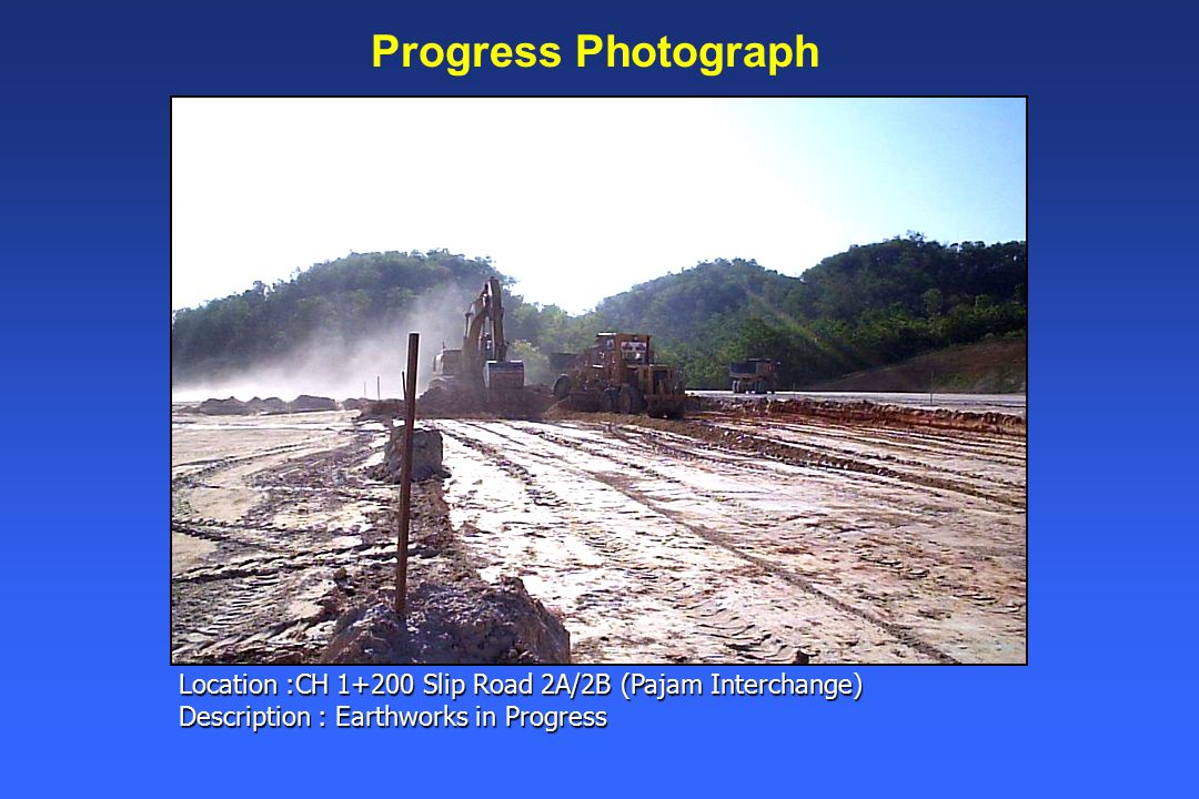 Progress Photograph Location :CH 1+200 Slip Road 2A/2B (Pajam Interchange) Description : Earthworks in Progress